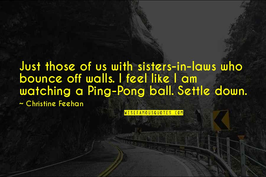 Zeno Of Citium Famous Quotes By Christine Feehan: Just those of us with sisters-in-laws who bounce