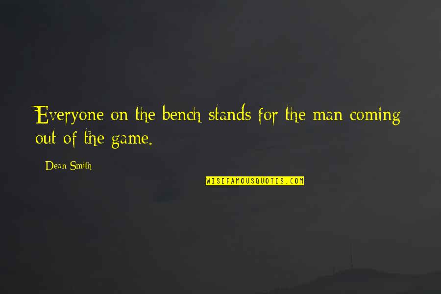 Zeno Of Citium Famous Quotes By Dean Smith: Everyone on the bench stands for the man