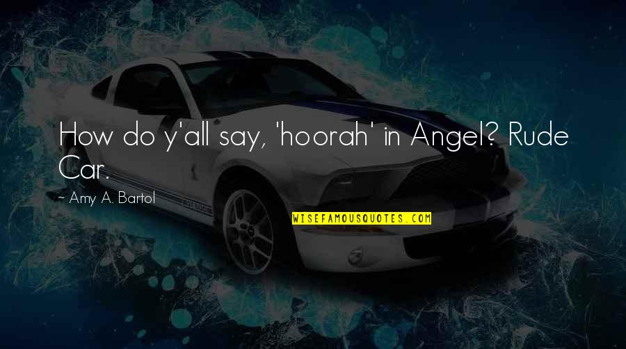 Zephyr's Quotes By Amy A. Bartol: How do y'all say, 'hoorah' in Angel? Rude