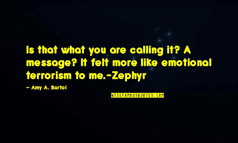 Zephyr's Quotes By Amy A. Bartol: Is that what you are calling it? A