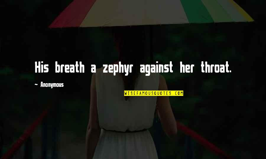Zephyr's Quotes By Anonymous: His breath a zephyr against her throat.