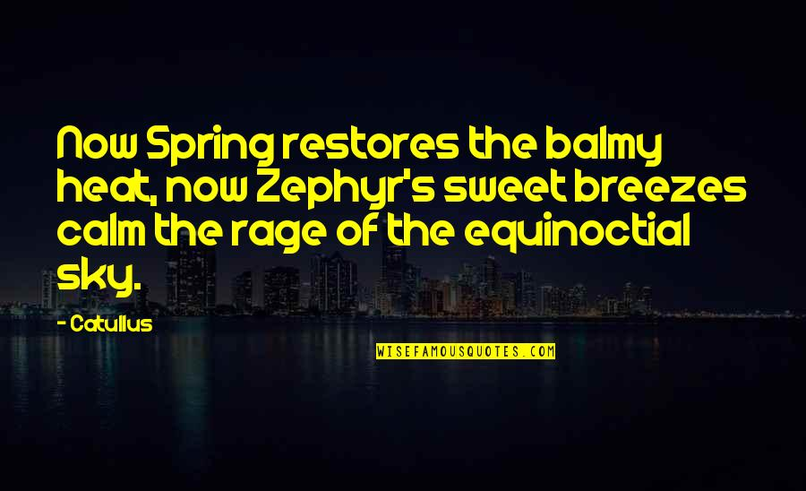 Zephyr's Quotes By Catullus: Now Spring restores the balmy heat, now Zephyr's