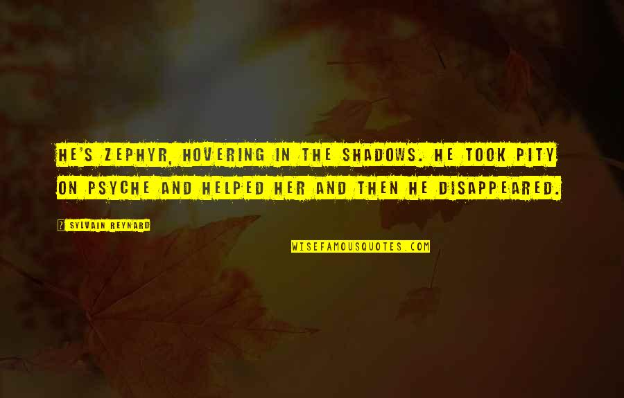 Zephyr's Quotes By Sylvain Reynard: He's Zephyr, hovering in the shadows. He took