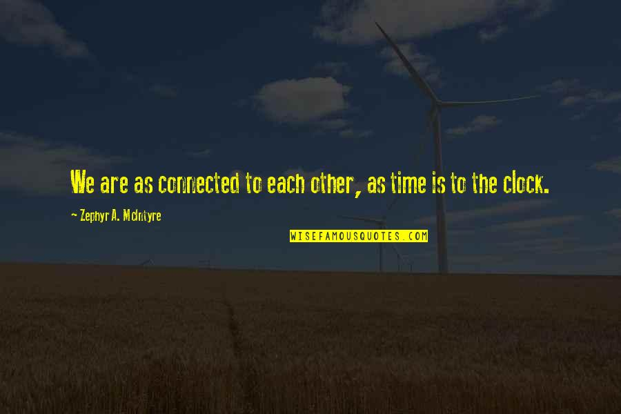 Zephyr's Quotes By Zephyr A. McIntyre: We are as connected to each other, as