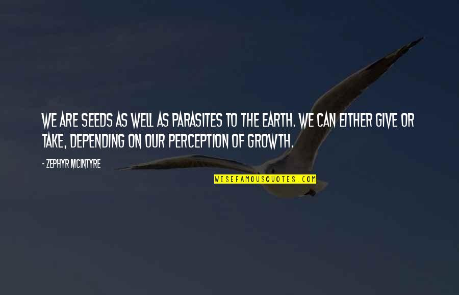 Zephyr's Quotes By Zephyr McIntyre: We are seeds as well as parasites to