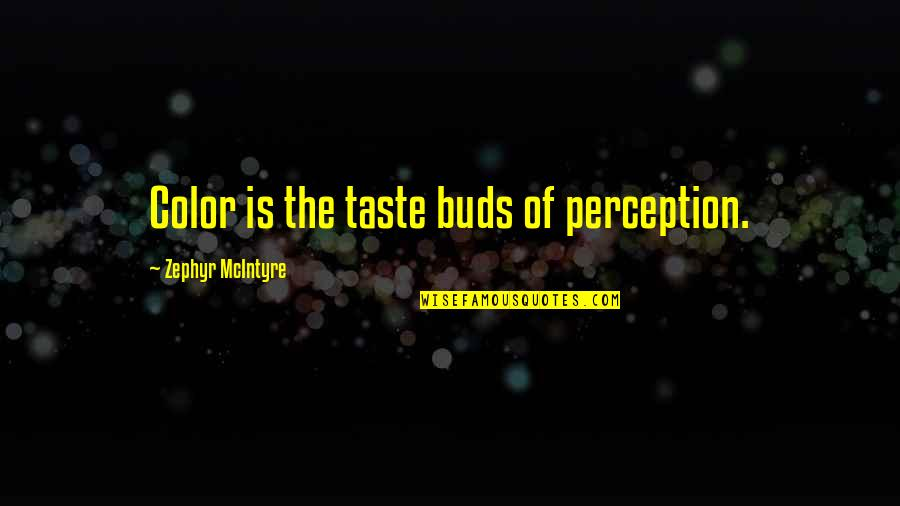 Zephyr's Quotes By Zephyr McIntyre: Color is the taste buds of perception.
