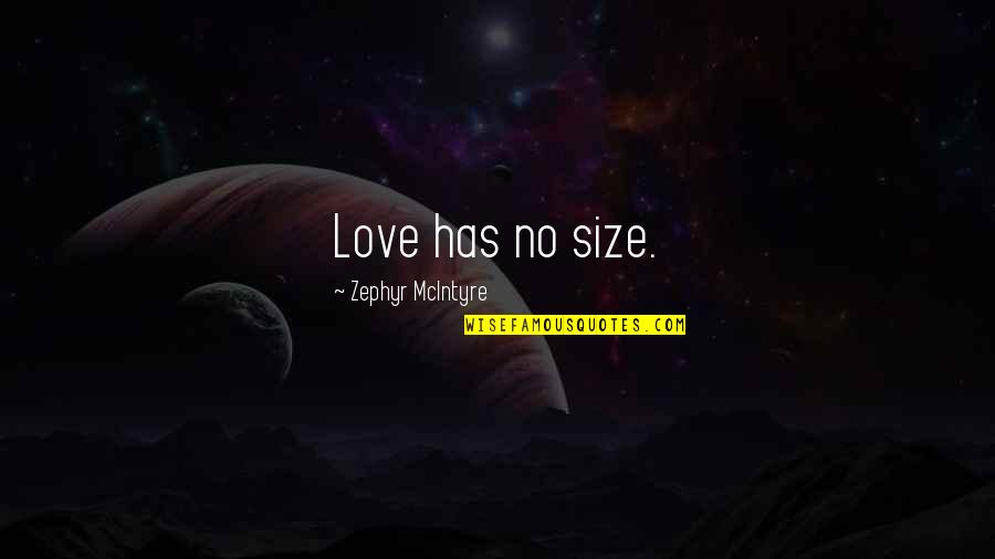 Zephyr's Quotes By Zephyr McIntyre: Love has no size.