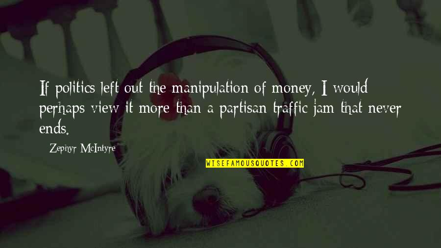 Zephyr's Quotes By Zephyr McIntyre: If politics left out the manipulation of money,