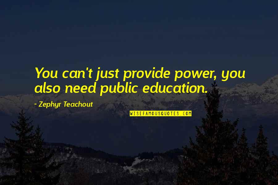 Zephyr's Quotes By Zephyr Teachout: You can't just provide power, you also need
