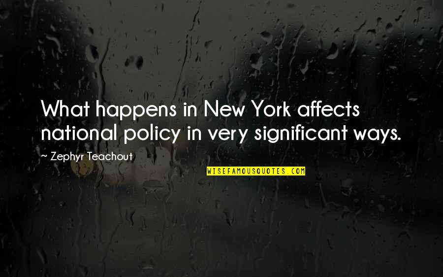 Zephyr's Quotes By Zephyr Teachout: What happens in New York affects national policy