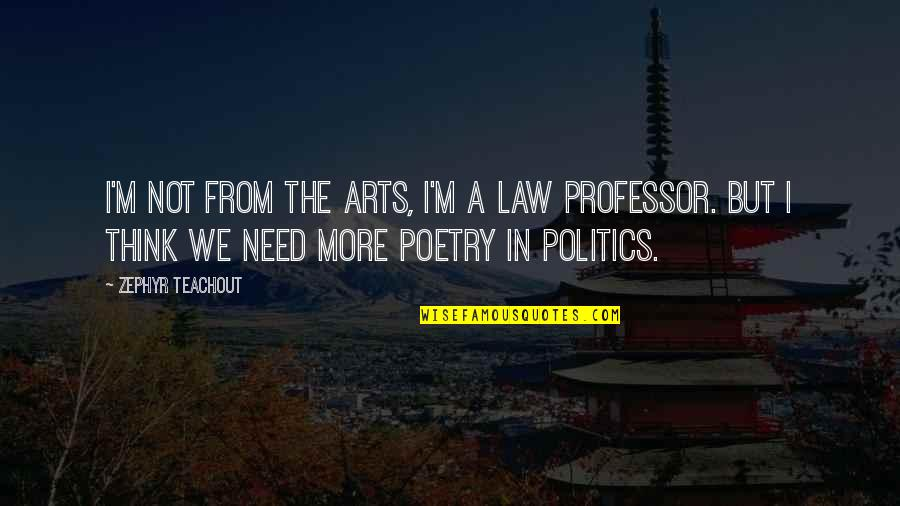 Zephyr's Quotes By Zephyr Teachout: I'm not from the arts, I'm a law