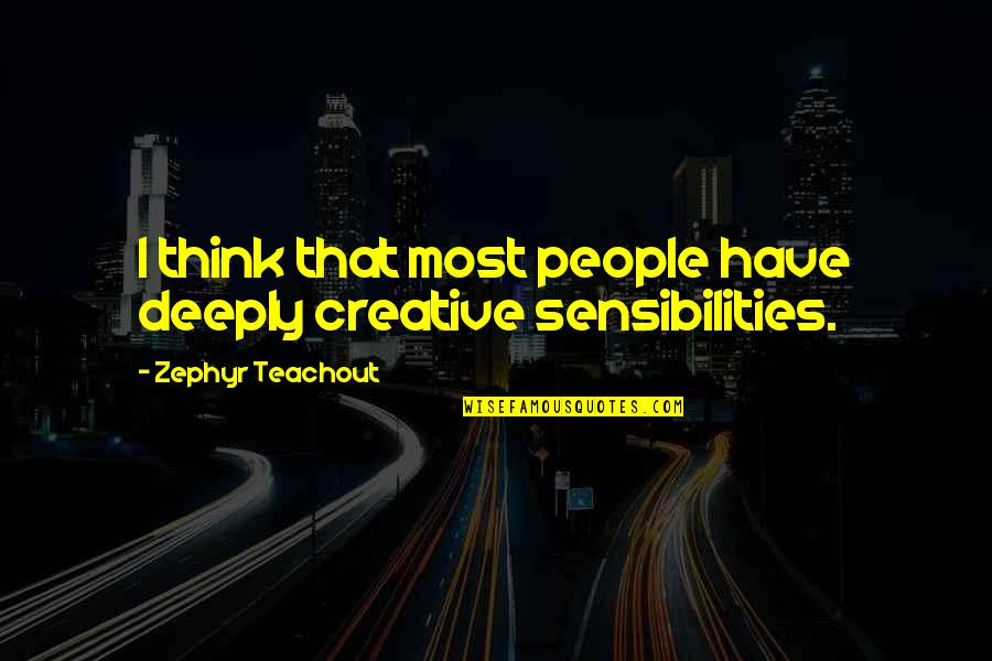 Zephyr's Quotes By Zephyr Teachout: I think that most people have deeply creative