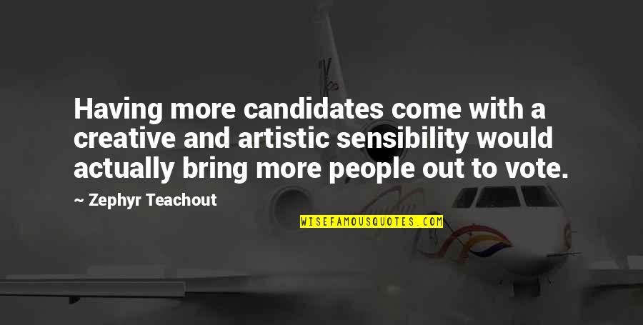 Zephyr's Quotes By Zephyr Teachout: Having more candidates come with a creative and