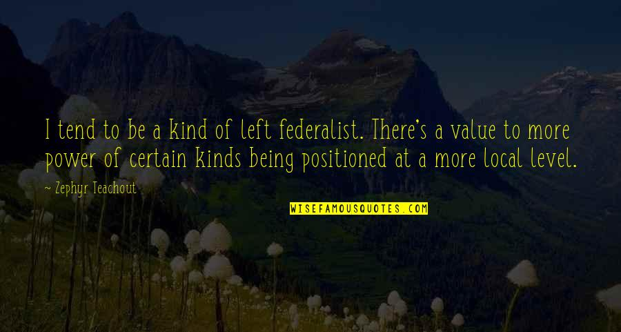 Zephyr's Quotes By Zephyr Teachout: I tend to be a kind of left