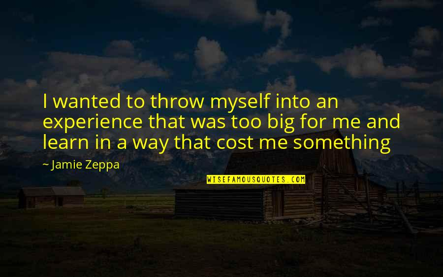 Zeppa Quotes By Jamie Zeppa: I wanted to throw myself into an experience