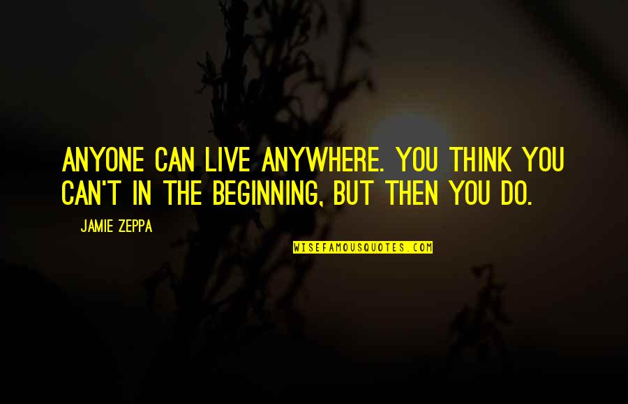Zeppa Quotes By Jamie Zeppa: Anyone can live anywhere. You think you can't