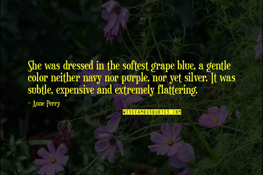 Zero And Agatha Quotes By Anne Perry: She was dressed in the softest grape blue,