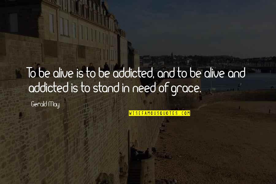 Zero And Agatha Quotes By Gerald May: To be alive is to be addicted, and