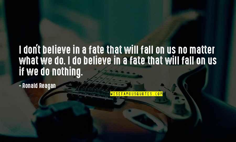Zero And Agatha Quotes By Ronald Reagan: I don't believe in a fate that will