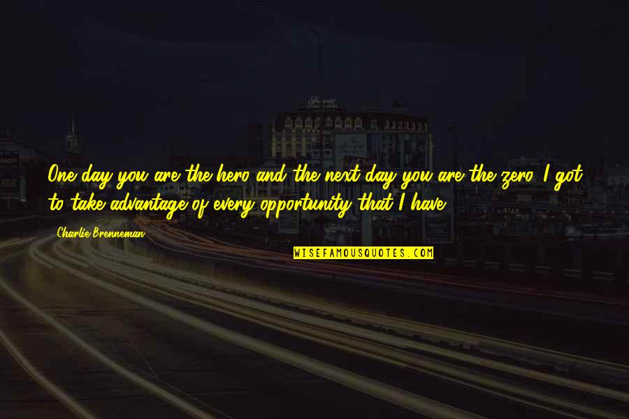 Zero To Hero Quotes By Charlie Brenneman: One day you are the hero and the