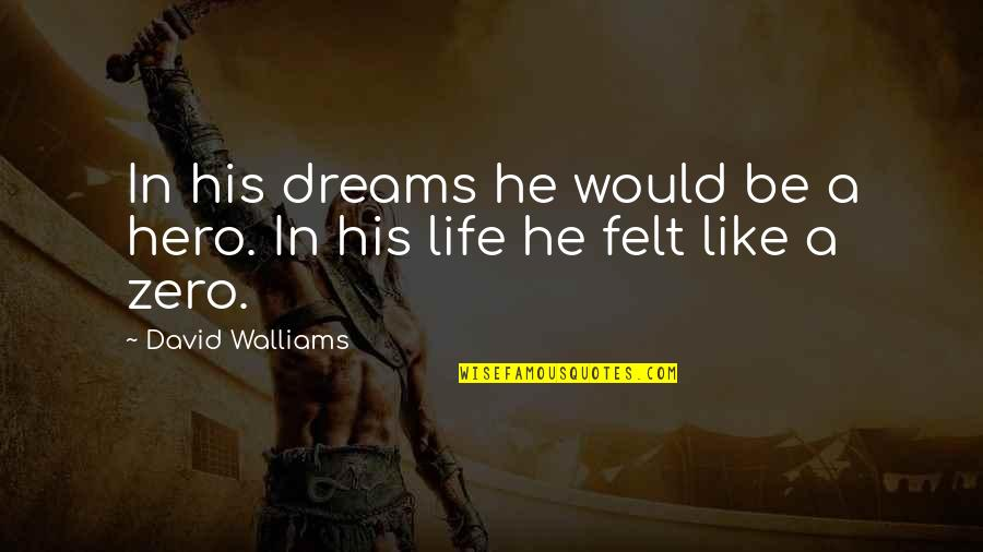 Zero To Hero Quotes By David Walliams: In his dreams he would be a hero.