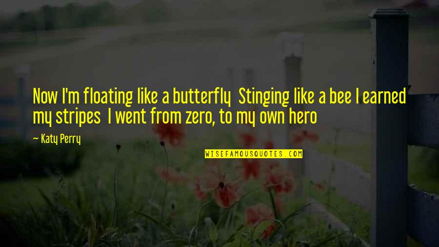 Zero To Hero Quotes By Katy Perry: Now I'm floating like a butterfly Stinging like