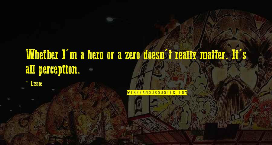 Zero To Hero Quotes By Lissie: Whether I'm a hero or a zero doesn't
