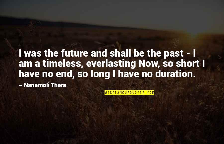 Zero To Hero Quotes By Nanamoli Thera: I was the future and shall be the