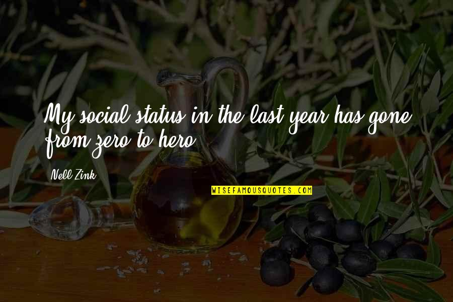 Zero To Hero Quotes By Nell Zink: My social status in the last year has