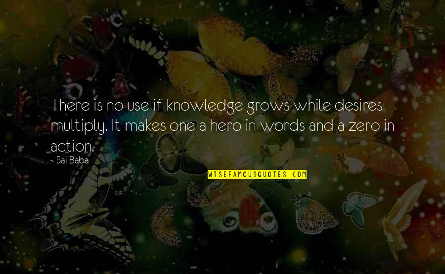 Zero To Hero Quotes By Sai Baba: There is no use if knowledge grows while