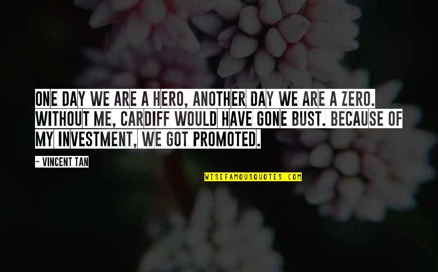 Zero To Hero Quotes By Vincent Tan: One day we are a hero, another day