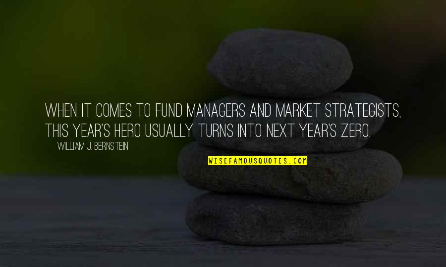 Zero To Hero Quotes By William J. Bernstein: When it comes to fund managers and market