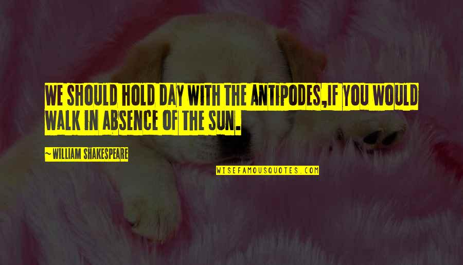 Zero To Hero Quotes By William Shakespeare: We should hold day with the Antipodes,If you
