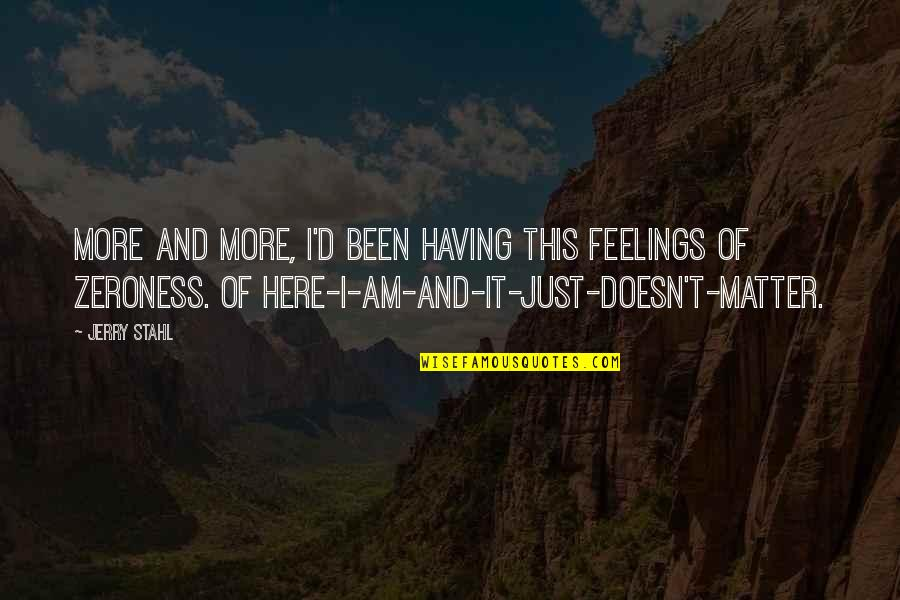 Zeroness Quotes By Jerry Stahl: More and more, I'd been having this feelings