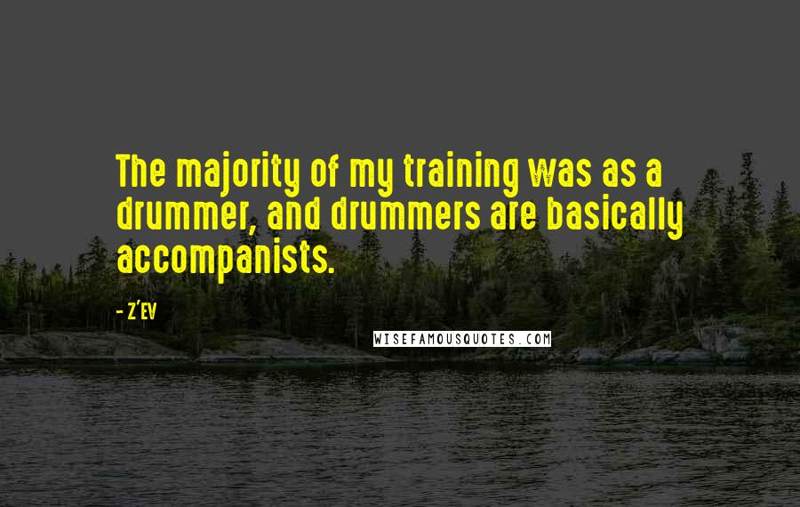 Z'EV quotes: The majority of my training was as a drummer, and drummers are basically accompanists.