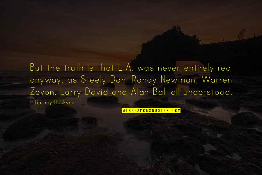 Zevon Quotes By Barney Hoskyns: But the truth is that L.A. was never