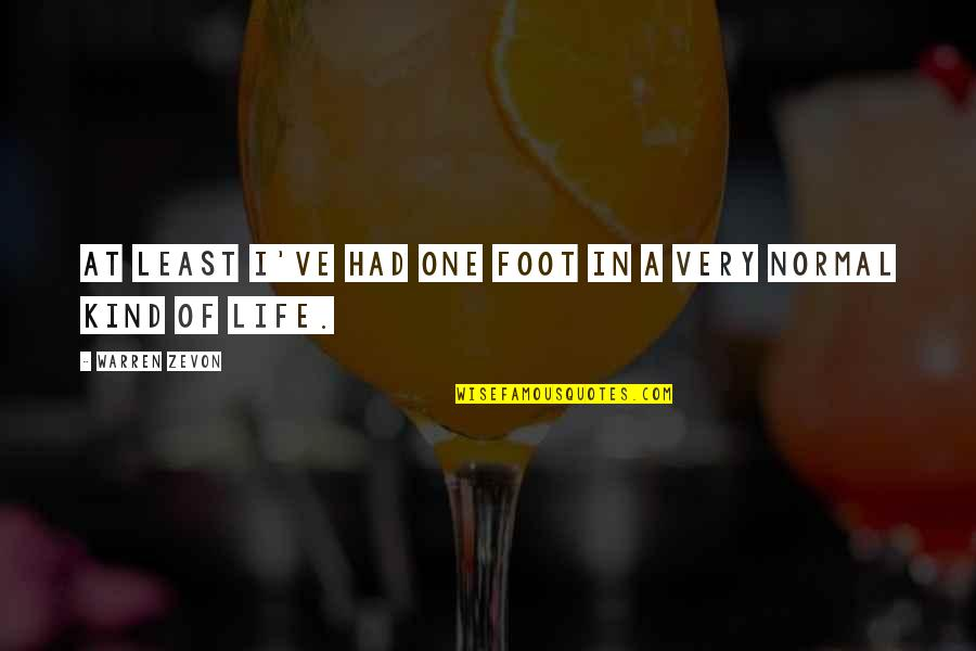 Zevon Quotes By Warren Zevon: At least I've had one foot in a