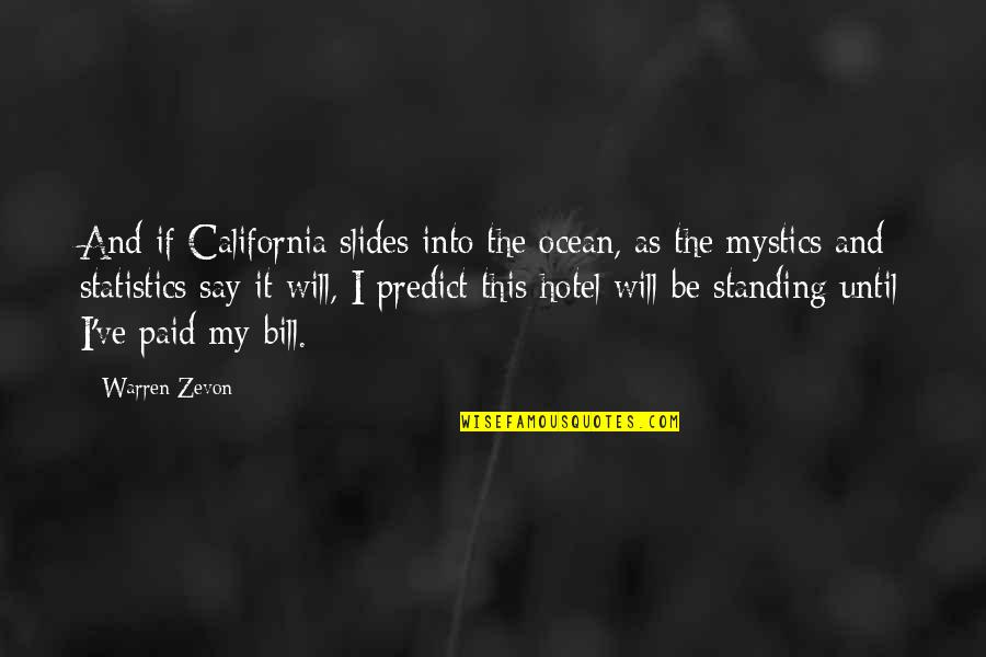 Zevon Quotes By Warren Zevon: And if California slides into the ocean, as
