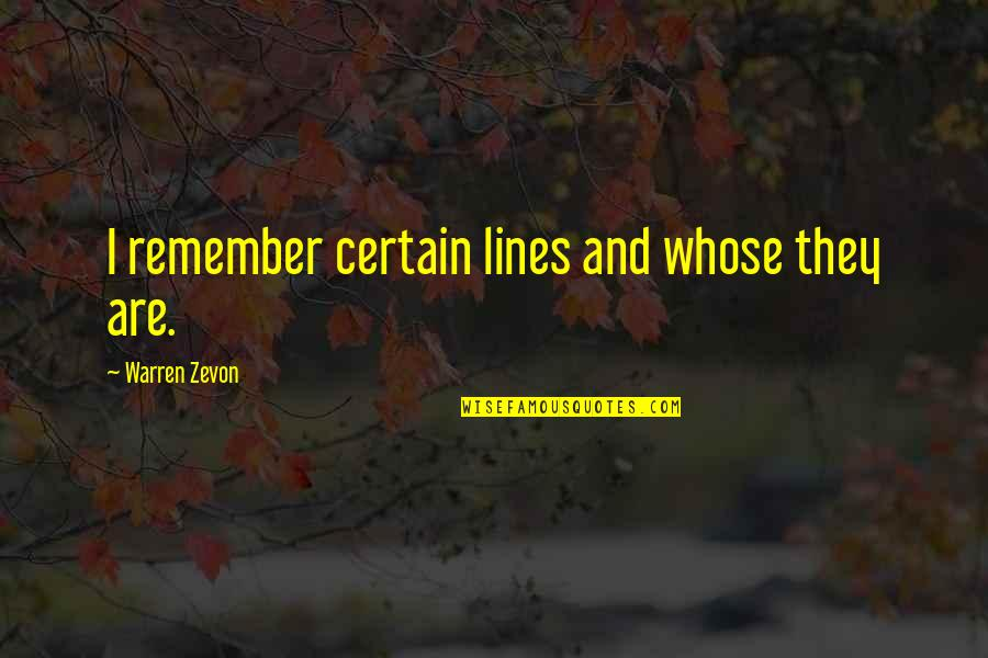 Zevon Quotes By Warren Zevon: I remember certain lines and whose they are.