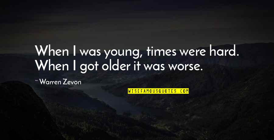 Zevon Quotes By Warren Zevon: When I was young, times were hard. When