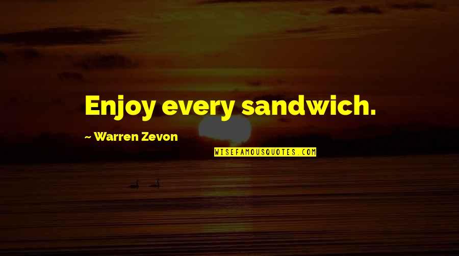 Zevon Quotes By Warren Zevon: Enjoy every sandwich.