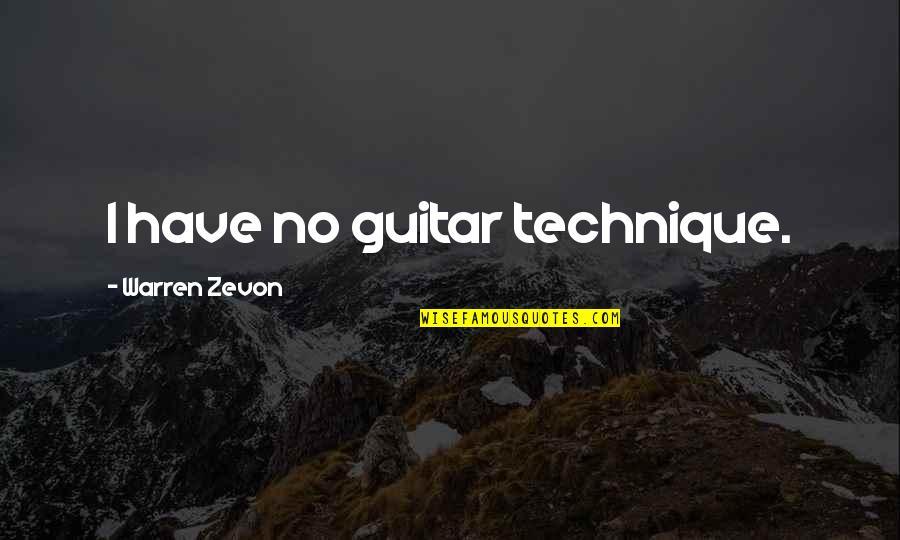 Zevon Quotes By Warren Zevon: I have no guitar technique.
