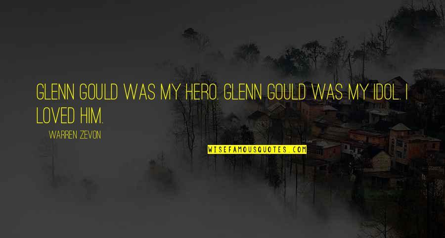 Zevon Quotes By Warren Zevon: Glenn Gould was my hero. Glenn Gould was