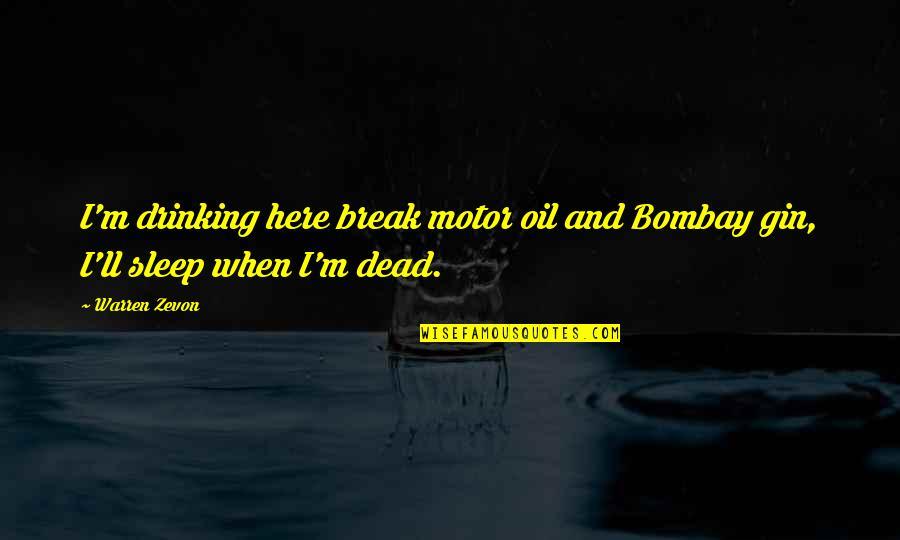 Zevon Quotes By Warren Zevon: I'm drinking here break motor oil and Bombay