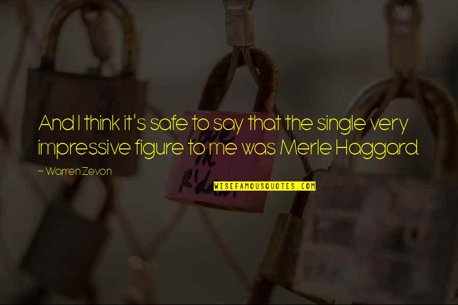 Zevon Quotes By Warren Zevon: And I think it's safe to say that