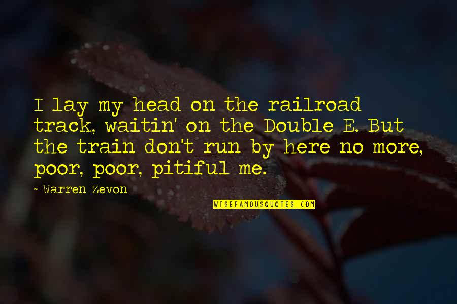 Zevon Quotes By Warren Zevon: I lay my head on the railroad track,