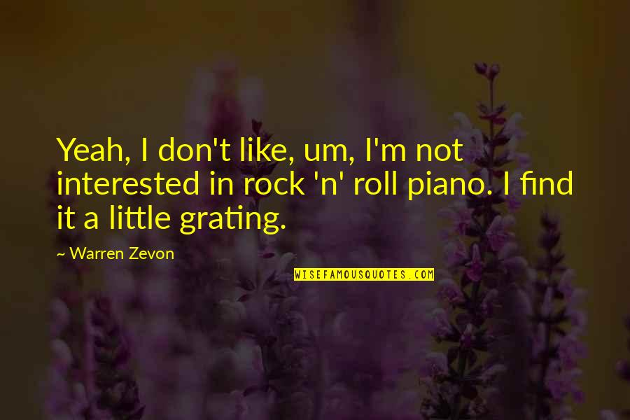 Zevon Quotes By Warren Zevon: Yeah, I don't like, um, I'm not interested