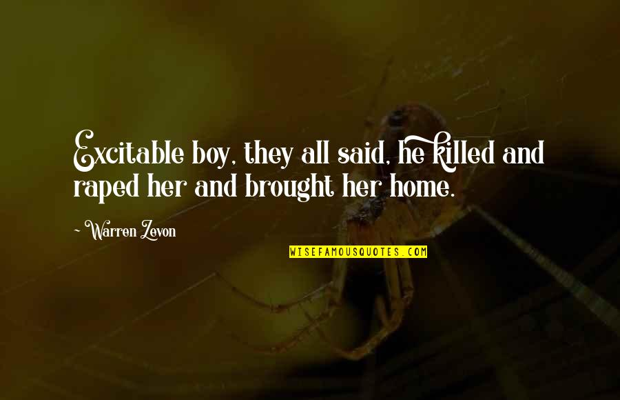 Zevon Quotes By Warren Zevon: Excitable boy, they all said, he killed and