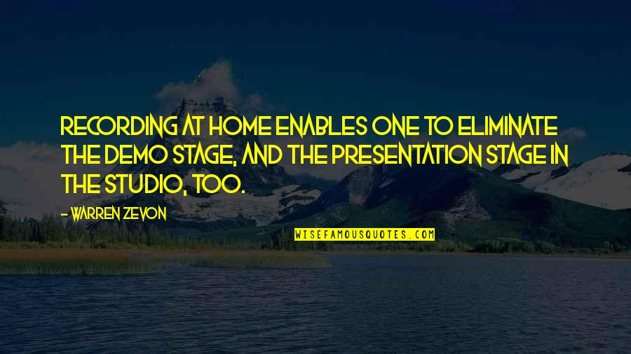 Zevon Quotes By Warren Zevon: Recording at home enables one to eliminate the