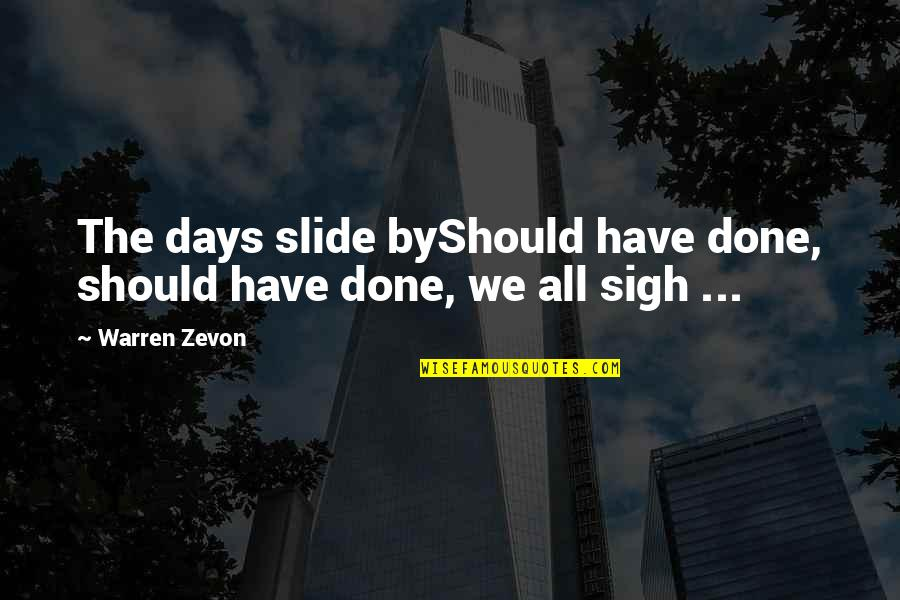 Zevon Quotes By Warren Zevon: The days slide byShould have done, should have